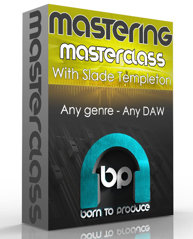 BORN TO PRODUCE MASTERING MASTERCLASS BY SLADE TEMPLETON